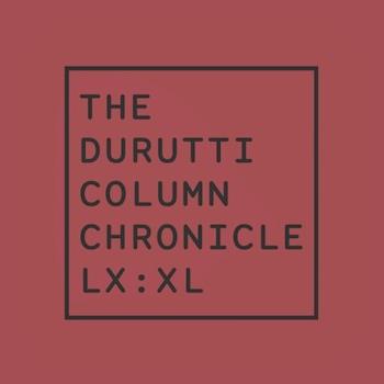 The Durutti Column - Chronicle XL